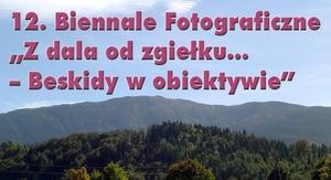 """12. Biennale Fotograficzne """"Z dala od zgiełku...- Beskidy w obiektywie"""""""