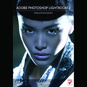 Adobe Photoshop Lightroom 2 - podręcznik dla fotografów