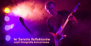 W świetle reflektorów - czyli fotografia koncertowa