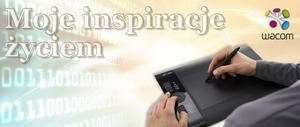 """Konkurs """"Moje inspiracje życiem"""" - do wygrania tablet Intuos4 S i współpraca z firmą Wacom"""