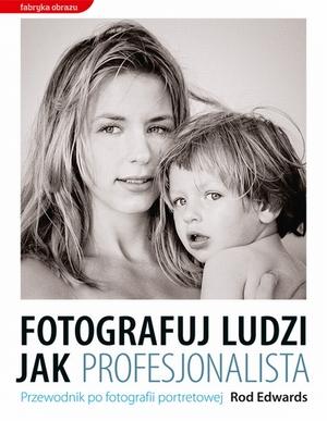 """""""Fotografuj ludzi jak profesjonalista"""" – najnowszy poradnik o fotografii portretowej"""