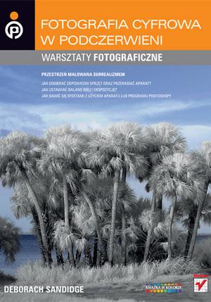 Fotografia cyfrowa w podczerwieni. Warsztaty fotograficzne - nowa książka wydawnictwa Helion