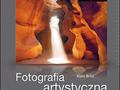 """Nowa książka wydawnictwa Helion - """"Fotografia artystyczna. Od inspiracji do obrazu"""""""