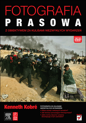 """Nowa książka wydawnictwa Helion - """"Fotografia prasowa. Z obiektywem za kulisami niezwykłych wydarzeń"""""""