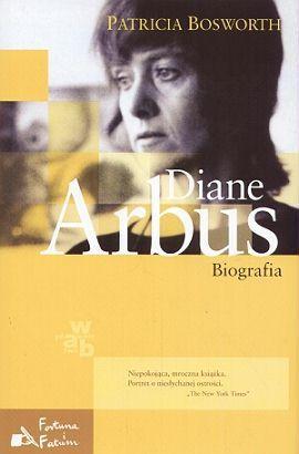 """Polecamy książki, albumy i filmy dla fotografa - Patricia Bosworth, """"Diane Arbus. Biografia"""""""