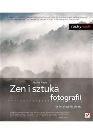 """Nowa książka wydawnictwa Helion - """"Zen i sztuka fotografii. Od inspiracji do obrazu"""""""