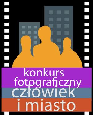 """Konkurs fotograficzny """"Człowiek i Miasto"""""""