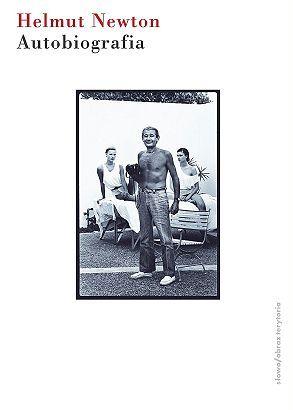"""Polecamy książki, albumy i filmy dla fotografa - Helmut Newton, """"Autobiografia"""""""