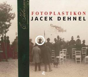 """Polecamy książki, albumy i filmy dla fotografa - Jacek Dehnel, """"Fotoplastikon"""""""