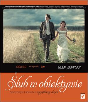 """Nowa książka wydawnictwa Helion - """"Ślub w obiektywie. Zatrzymaj w kadrze ten wyjątkowy dzień"""""""