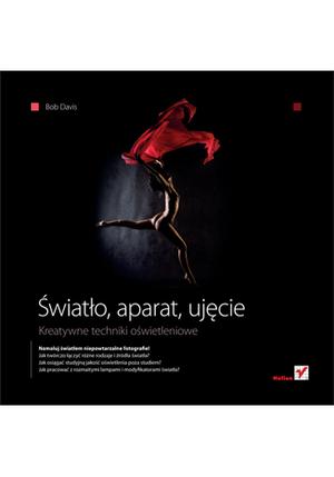 """Nowa książka wydawnictwa Helion - """"Światło, aparat, ujęcie. Kreatywne techniki oświetleniowe"""""""
