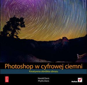 """""""Photoshop w cyfrowej ciemni. Kreatywna obróbka obrazu"""" - nowość od wydawnictwa Helion"""