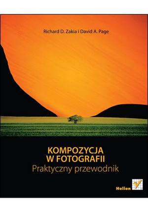 """""""Kompozycja w fotografii. Praktyczny przewodnik"""" - najnowsza książka wydawnictwa Helion"""