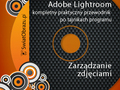 Adobe Lightroom - kompletny praktyczny przewodnik po tajnikach programu. Katalogowanie i zarządzanie zdjęciami
