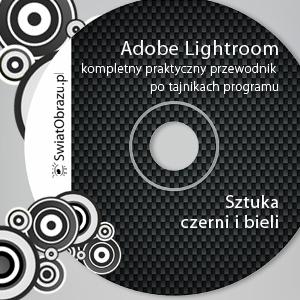 Adobe Lightroom - kompletny praktyczny przewodnik po tajnikach programu. Sztuka czerni i bieli.