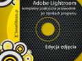 Adobe Lightroom - kompletny praktyczny przewodnik po tajnikach programu. Edycja zdjęcia