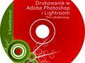 Drukowanie zdjęć w Adobe Photoshop i Photoshop Lightroom - film szkoleniowy