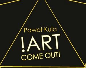 !ART COME OUT! - spotkanie z Pawłem Kulą