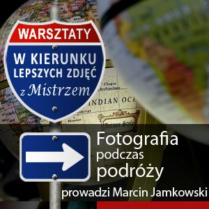 Fotografowanie podczas podróży - warsztaty z Marcinem Jamkowskim