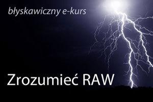"""Błyskawiczny e-kurs """"Zrozumieć RAW"""""""