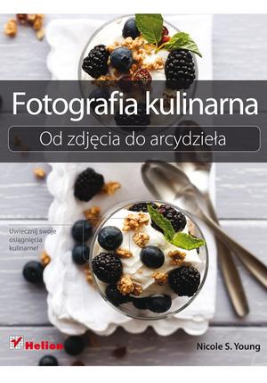 Fotografia kulinarna. Od zdjęcia do arcydzieła - nowa pozycja wydawnictwa Helion