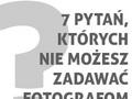 7 pytań, których nie możesz zadawać fotografom