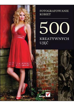 """""""Fotografowanie kobiet. 500 kreatywnych ujęć"""" Michelle Perkins w ofercie Helionu"""