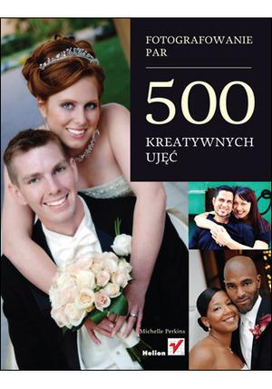 """""""Fotografowanie par. 500 kreatywnych ujęć"""" Michelle Perkins już w sprzedaży"""
