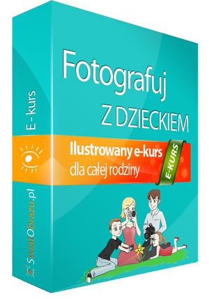 Fotografuj z dzieckiem - ilustrowany e-kurs dla całej rodziny