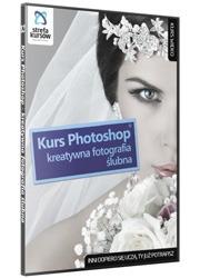 Kreatywna fotografia ślubna i Photoshop - szkolenie internetowe ze wzorami pism i umów w tej samej cenie
