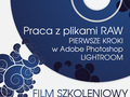 Praca z plikami RAW - pierwsze kroki w Adobe Photoshop Lightroom - wielka wyprzedaż filmu szkoleniowego