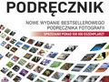 """Piąte wydanie książki """"Fotografia cyfrowa - podręcznik"""" wydawnictwa Arkady"""
