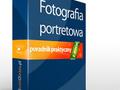 W kierunku lepszych zdjęć: Fotografia portretowa - nowy e-book