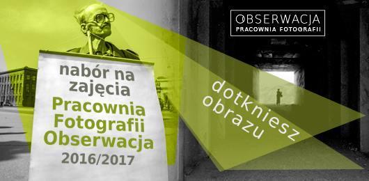 Pracownia Fotografii Obserwacja -  trwa nabór na zajęcia 2016/2017
