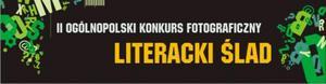 II Ogólnopolski Konkurs Fotograficzny Literacki Ślad