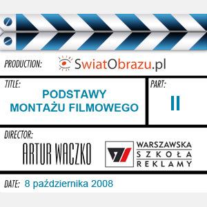 Montaż filmowy, czyli obserwuj siebie, nadaj sens dokonanym wyborom ...